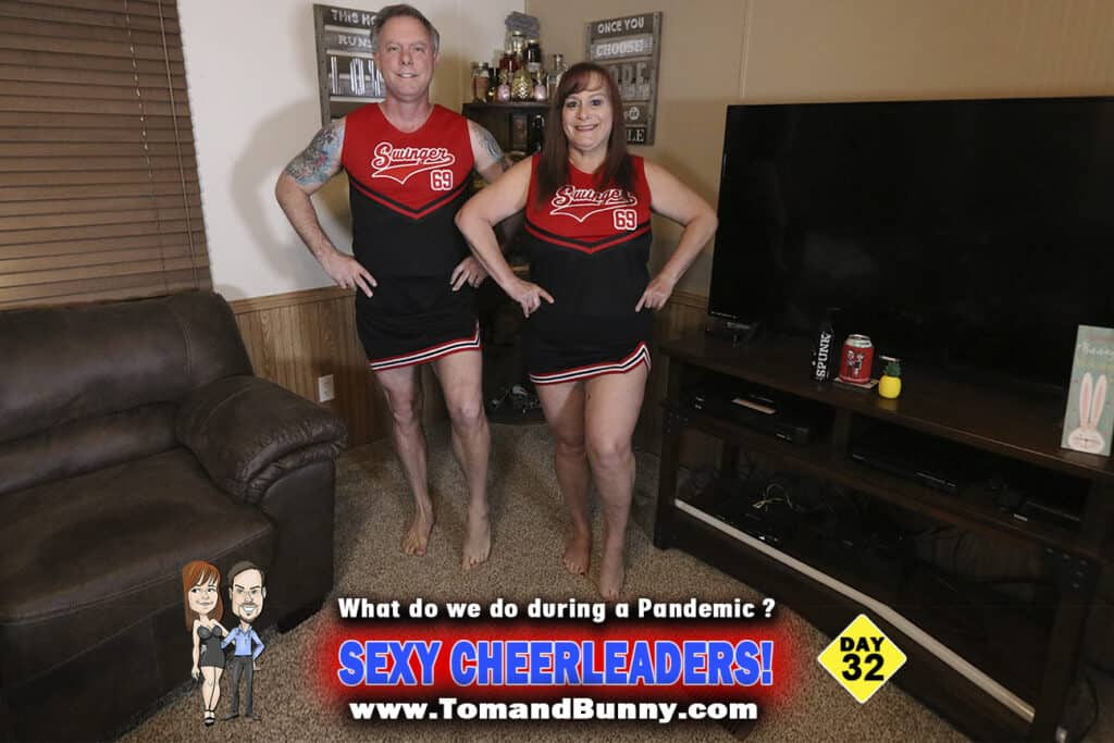 Day 32 - What do we do during a Pandemic - SEXY CHEERLEADERS